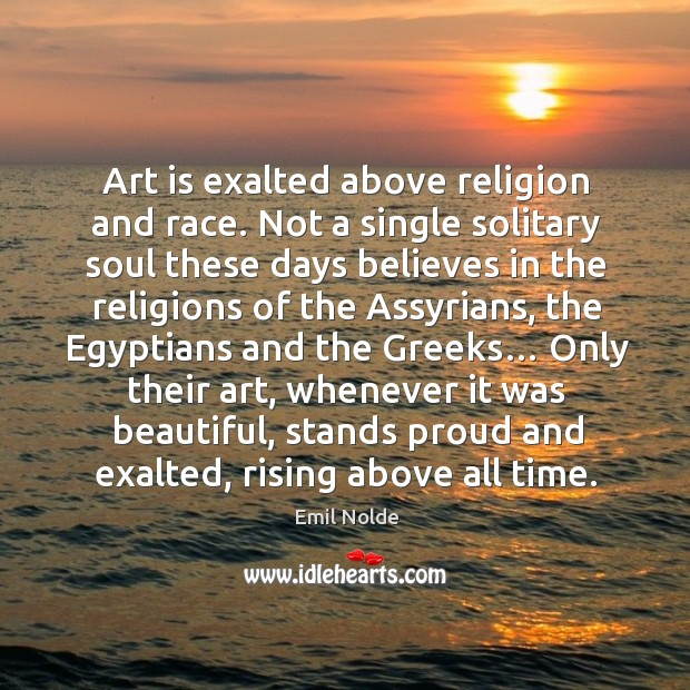Art is exalted above religion and race. Image