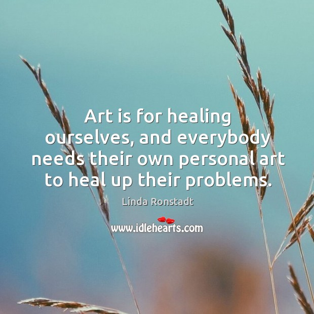 Image, Art is for healing ourselves, and everybody needs their own personal art