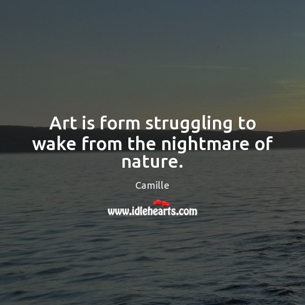 Image, Art is form struggling to wake from the nightmare of nature.