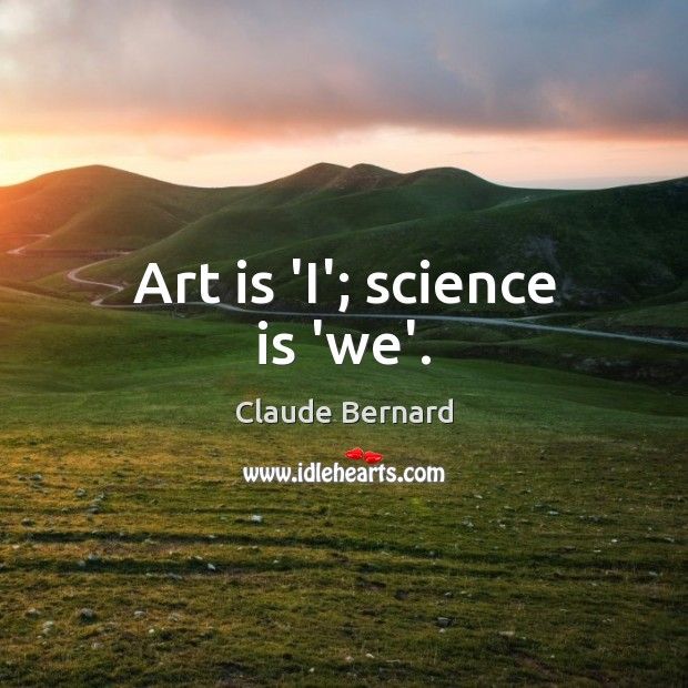 Image, Art is 'I'; science is 'we'.