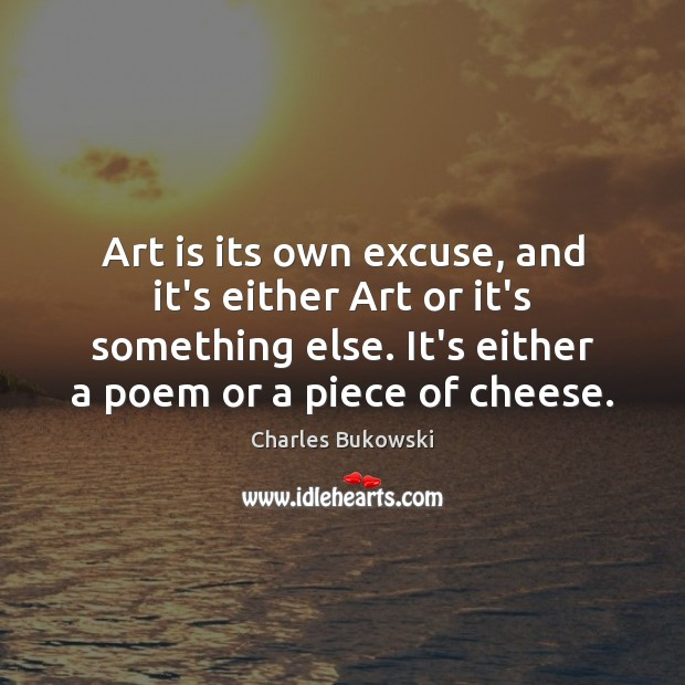 Art is its own excuse, and it's either Art or it's something Image