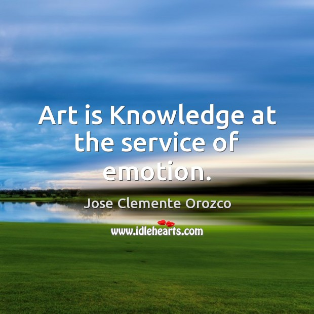 Art is Knowledge at the service of emotion. Emotion Quotes Image