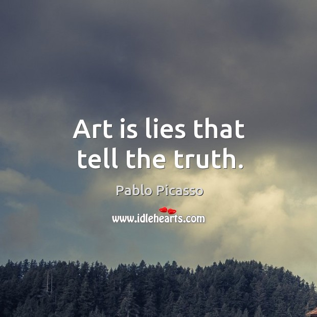 Image, Art is lies that tell the truth.