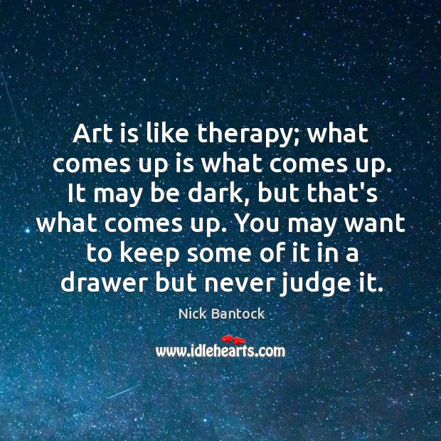 Nick Bantock Picture Quote image saying: Art is like therapy; what comes up is what comes up. It