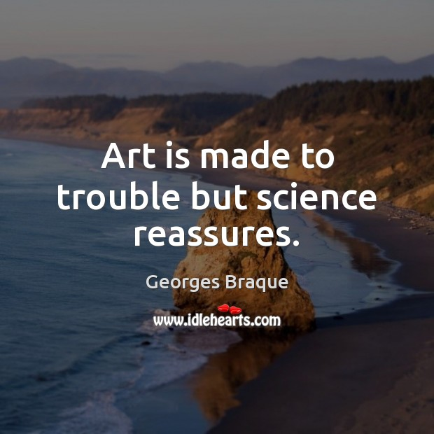 Image, Art is made to trouble but science reassures.