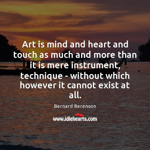 Art is mind and heart and touch as much and more than Art Quotes Image