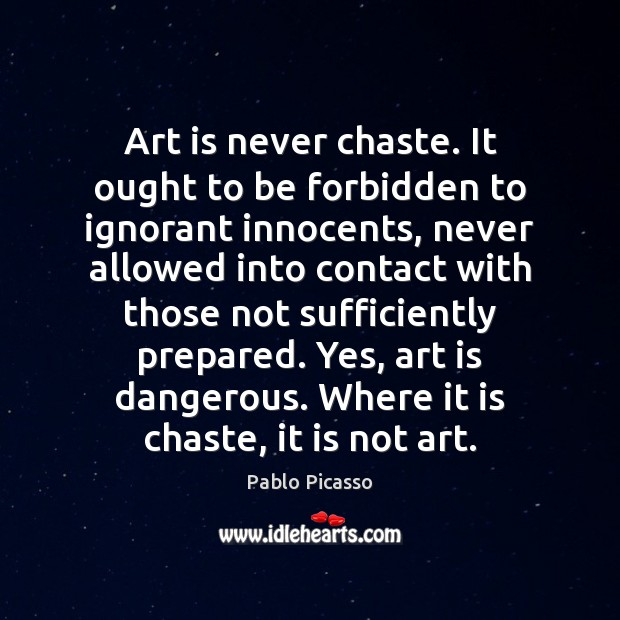 Art is never chaste. It ought to be forbidden to ignorant innocents, Image