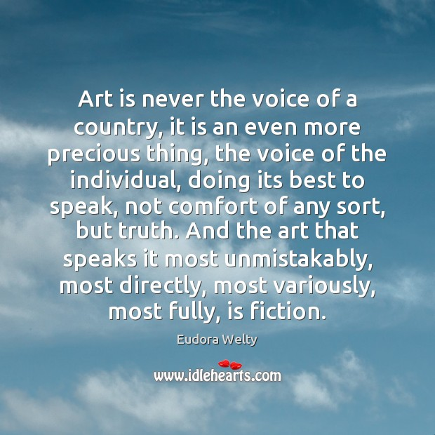 Art is never the voice of a country, it is an even Eudora Welty Picture Quote
