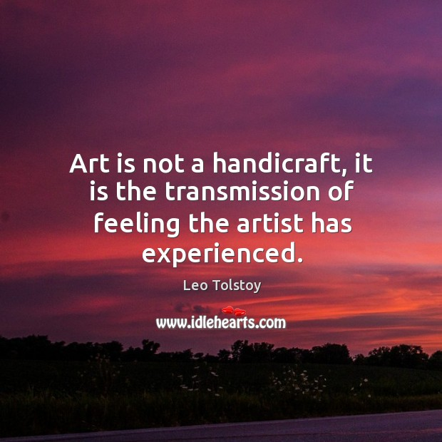 Image about Art is not a handicraft, it is the transmission of feeling the artist has experienced.