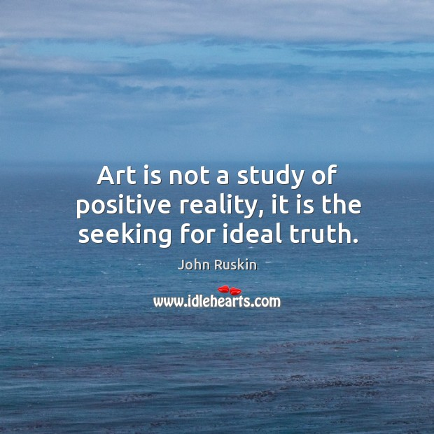 Image, Art is not a study of positive reality, it is the seeking for ideal truth.