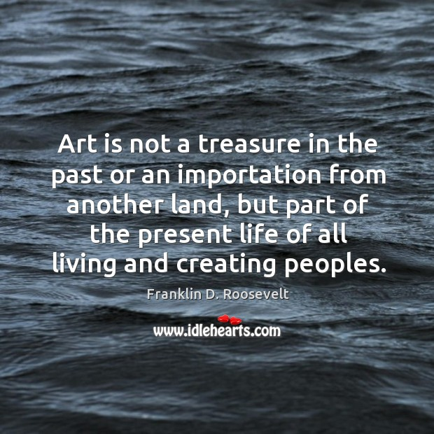 Image, Art is not a treasure in the past or an importation from another land