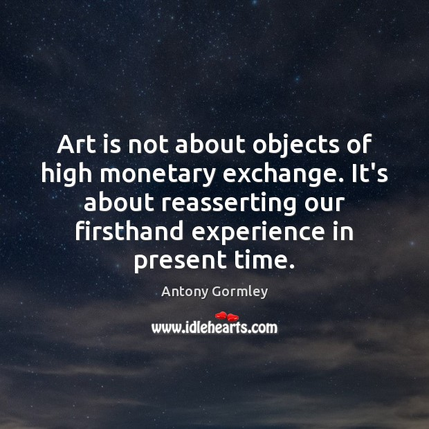 Image, Art is not about objects of high monetary exchange. It's about reasserting
