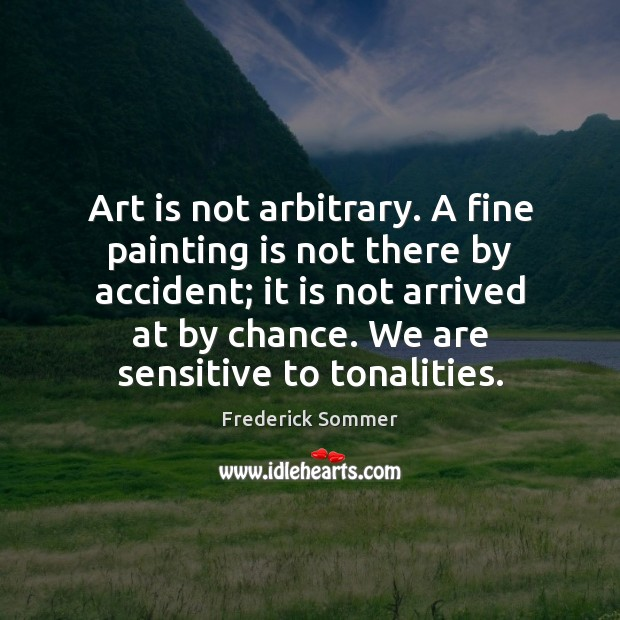 Image, Art is not arbitrary. A fine painting is not there by accident;