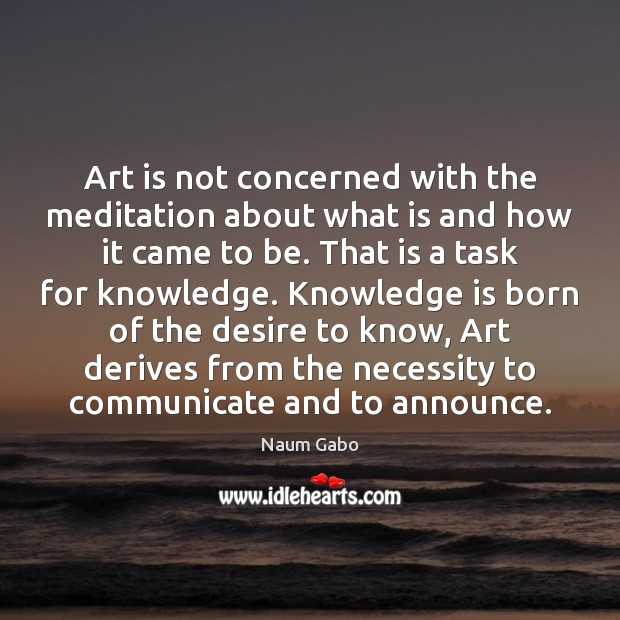 Art is not concerned with the meditation about what is and how Naum Gabo Picture Quote