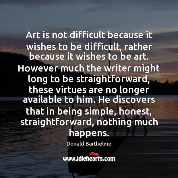 Image, Art is not difficult because it wishes to be difficult, rather because