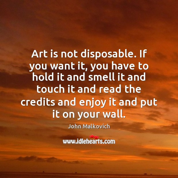 Art is not disposable. If you want it, you have to hold Image