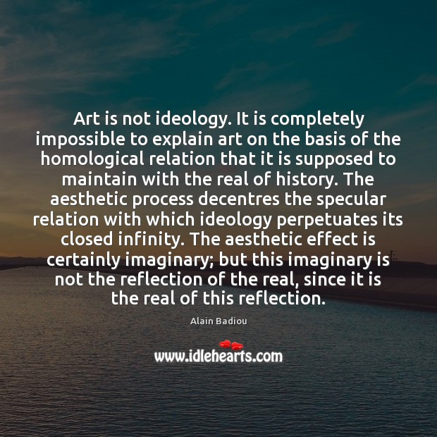 Image, Art is not ideology. It is completely impossible to explain art on