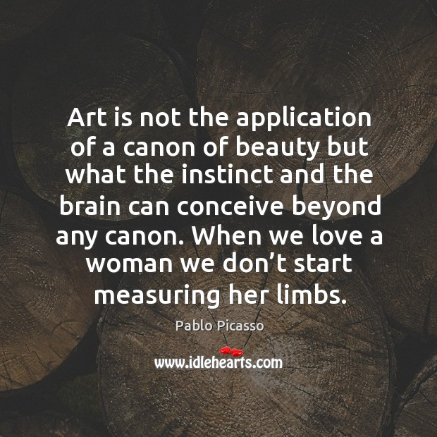 Image, Art is not the application of a canon of beauty but what the instinct and the brain can