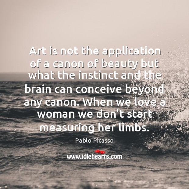 Art is not the application of a canon of beauty but what Image