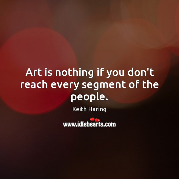 Art is nothing if you don't reach every segment of the people. Image