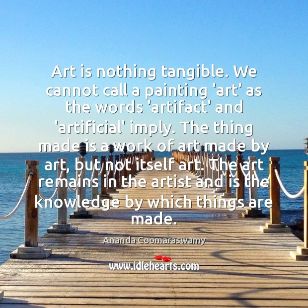Image, Art is nothing tangible. We cannot call a painting 'art' as the