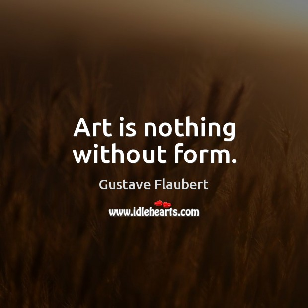 Image, Art is nothing without form.