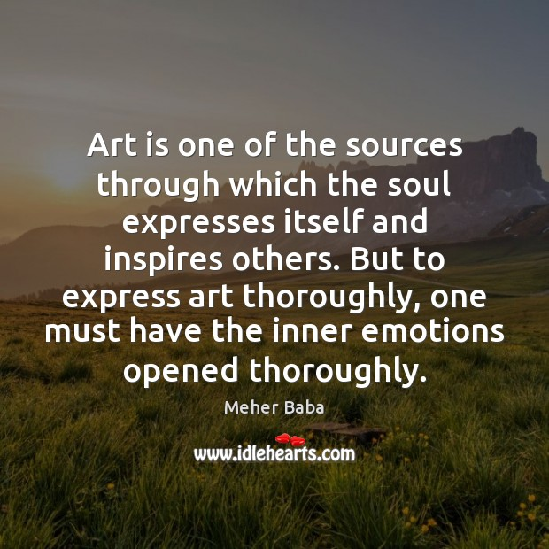 Art is one of the sources through which the soul expresses itself Meher Baba Picture Quote