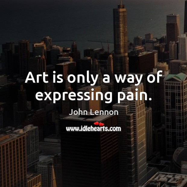 Image, Art is only a way of expressing pain.