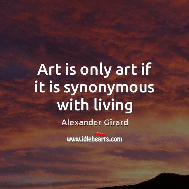 Image, Art is only art if it is synonymous with living