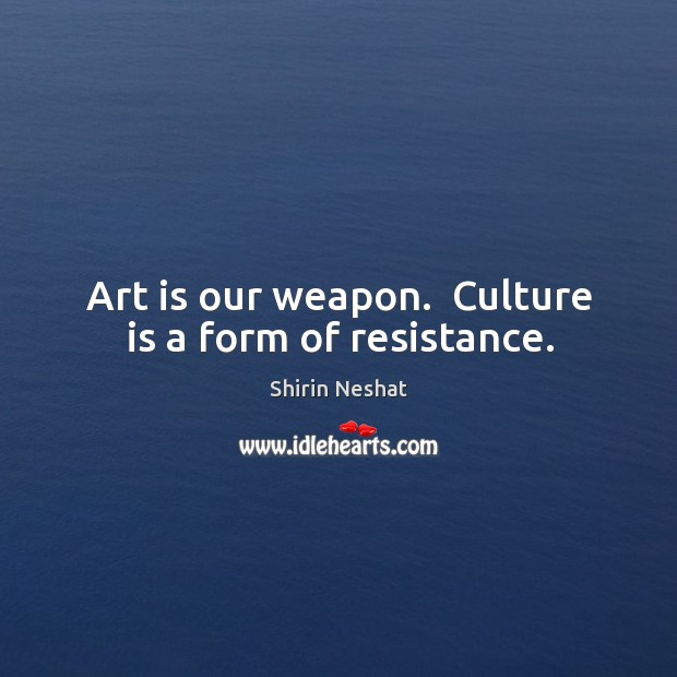 Image, Art is our weapon.  Culture is a form of resistance.