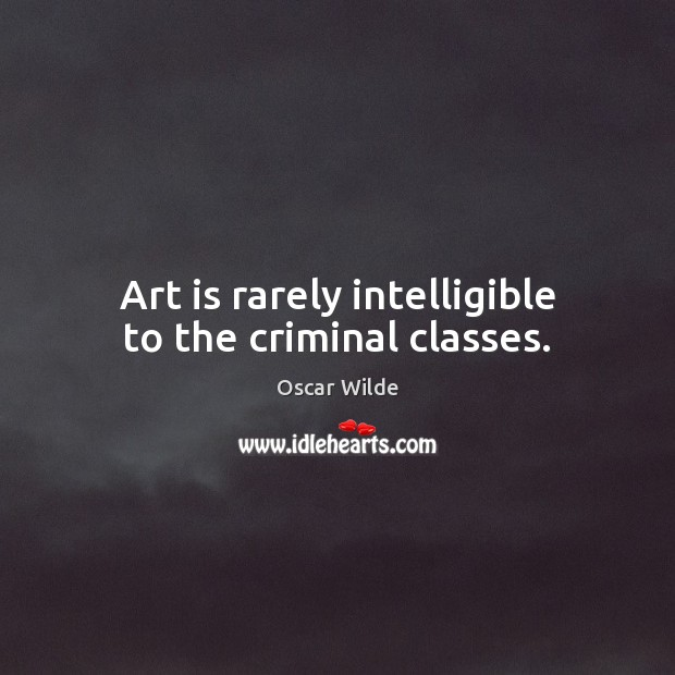 Image, Art is rarely intelligible to the criminal classes.