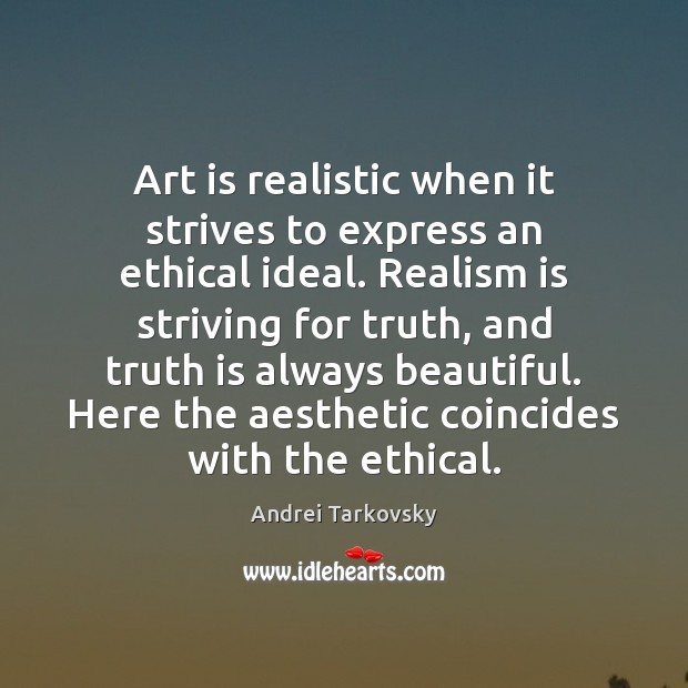 Image, Art is realistic when it strives to express an ethical ideal. Realism