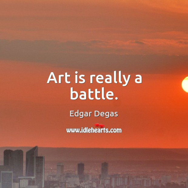 Art is really a battle. Image