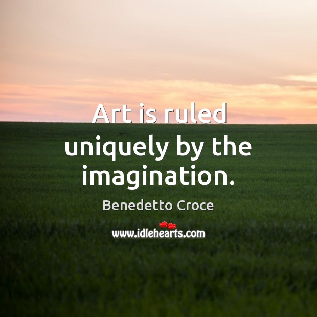 Image, Art is ruled uniquely by the imagination.