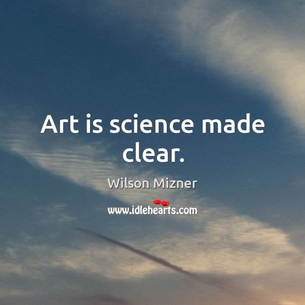 Art is science made clear. Image