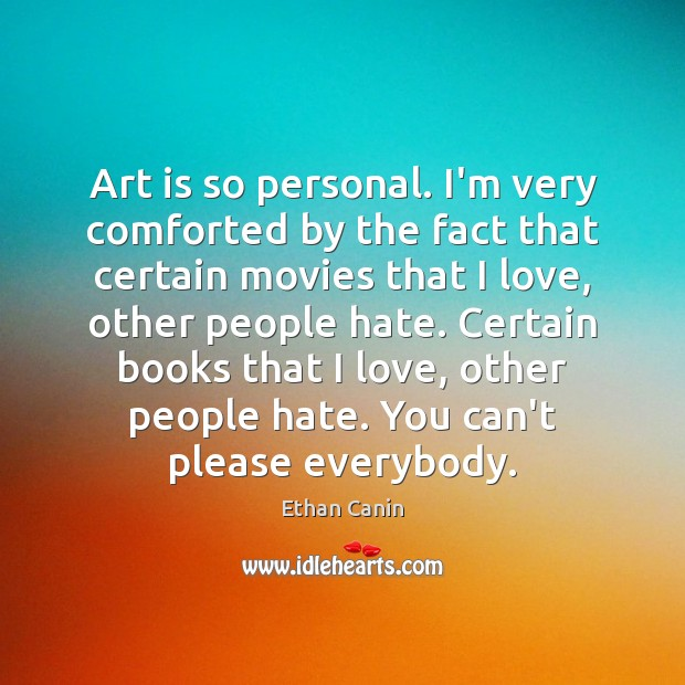 Art is so personal. I'm very comforted by the fact that certain Image