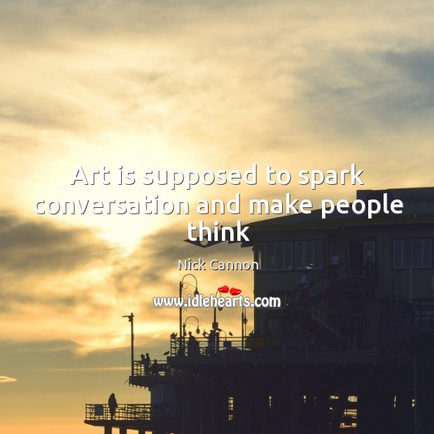 Art is supposed to spark conversation and make people think Image