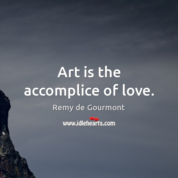 Art is the accomplice of love. Image