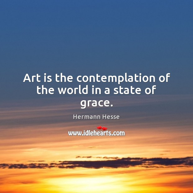 Art is the contemplation of the world in a state of grace. Image