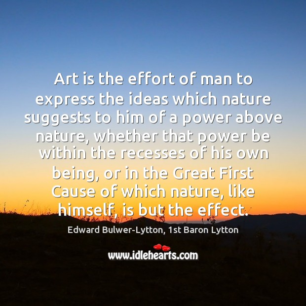 Image, Art is the effort of man to express the ideas which nature