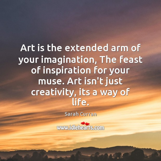 Art is the extended arm of your imagination, The feast of inspiration Image