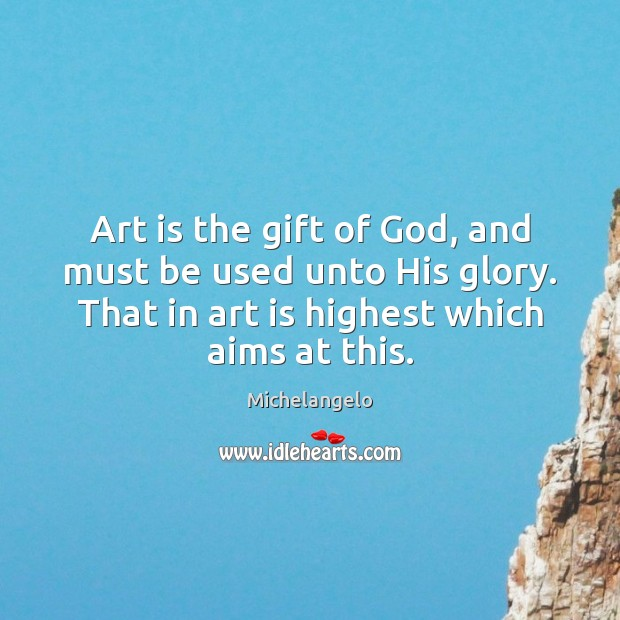 Art is the gift of God, and must be used unto His Michelangelo Picture Quote