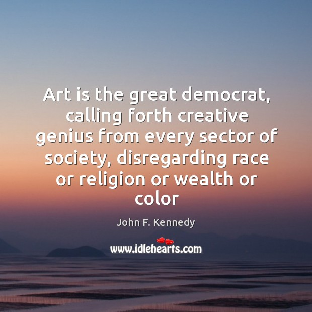 Image, Art is the great democrat, calling forth creative genius from every sector