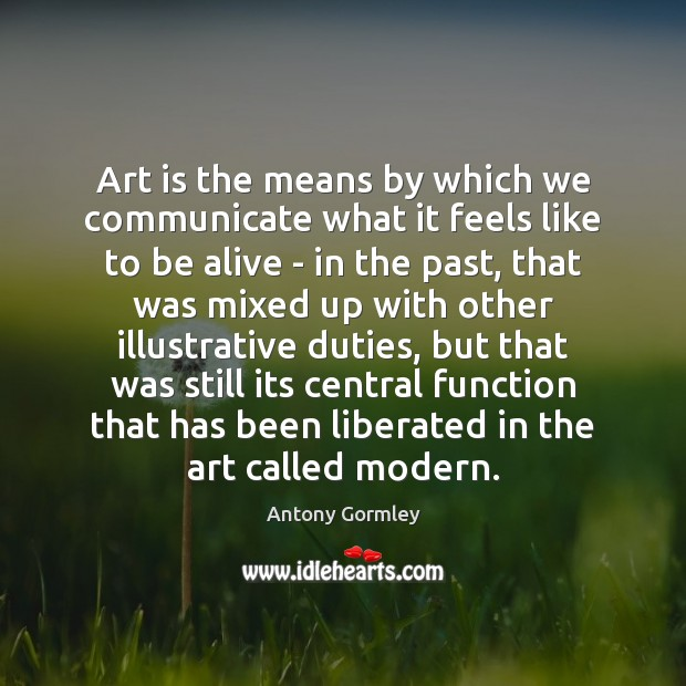 Image, Art is the means by which we communicate what it feels like