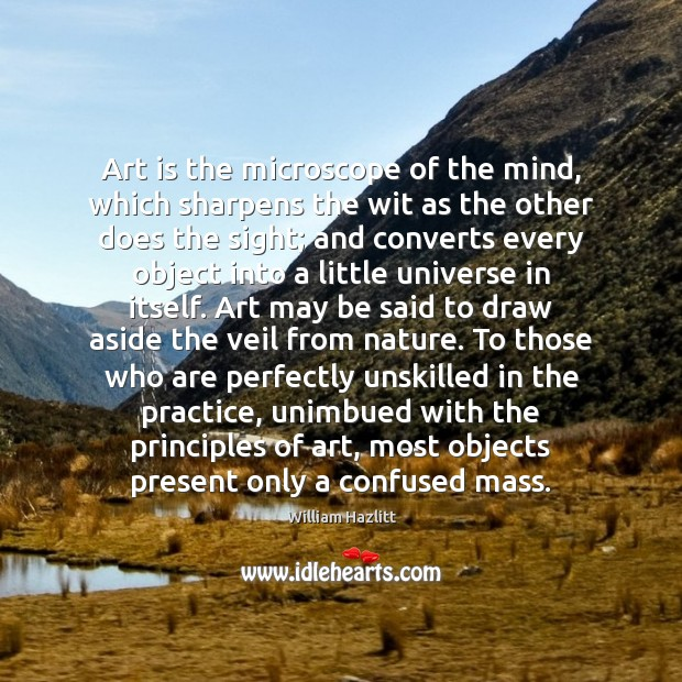 Art is the microscope of the mind, which sharpens the wit as Image