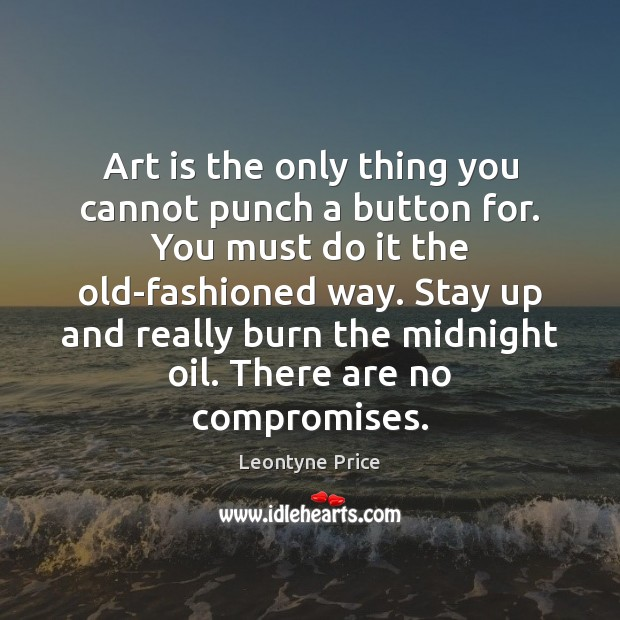 Art is the only thing you cannot punch a button for. You Leontyne Price Picture Quote