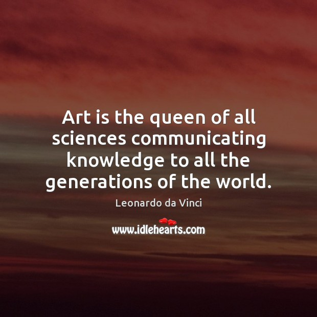 Image, Art is the queen of all sciences communicating knowledge to all the