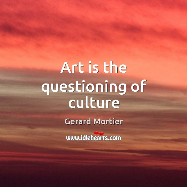 Art is the questioning of culture Image
