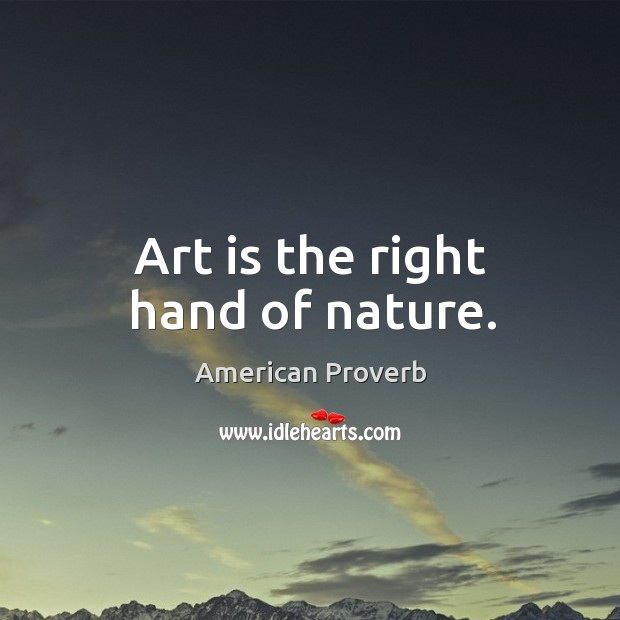 Art is the right hand of nature. Image
