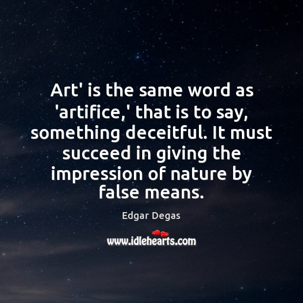 Art' is the same word as 'artifice,' that is to say, Image